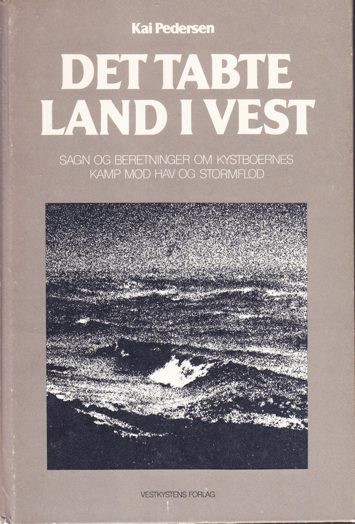 """Det tabte land i vest - Sagn og beretninger om kystboernes kamp mod hav og stormflod (Danish Edition)"" av Kai Pedersen"