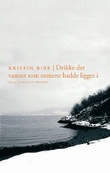 """""""Drikke det vannet som ormene hadde ligget i"""" av Kristin Ribe"""