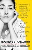 """""""Even silence has an end"""" av Ingrid Betancourt"""