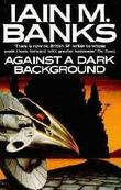 """Against a dark background"" av Iain M. Banks"