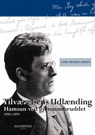 """""""Tilværelsens utlænding - Hamsun ved gjennombruddet (1891-1893)"""" av Lars Frode Larsen"""