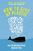 """""""How to give up plastic a guide to changing the world, one plastic bottle at a time"""" av Will McCallum"""