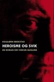 """""""Heroisme og svik - en roman om Vidkun Quisling"""" av Kolbjørn Brekstad"""