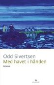 """""""Med havet i hånden - roman"""" av Odd Sivertsen"""