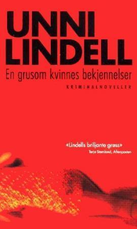 """""""En grusom kvinnes bekjennelser - kriminalnoveller"""" av Unni Lindell"""