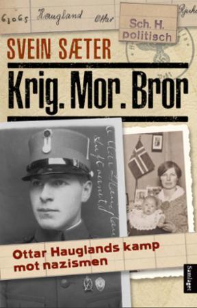 """""""Krig. Mor. Bror - Ottar Hauglands kamp mot nazismen"""" av Svein Sæter"""