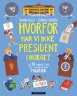 """""""Hvorfor har vi ikke president i Norge? - og 52 andre ting du lurer på om politikk"""" av Susanne Kaluza"""