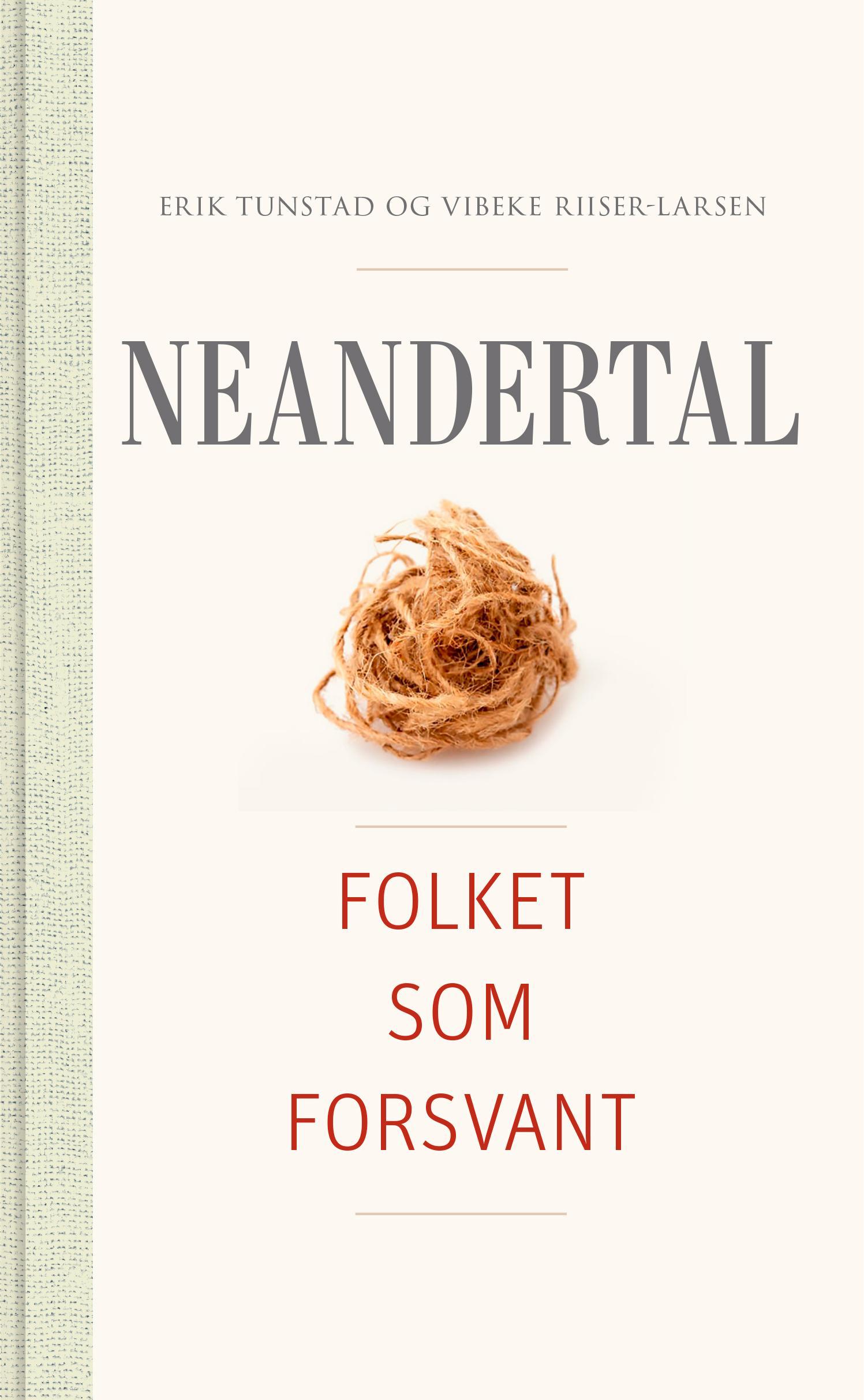 """""""Neandertal - folket som forsvant"""" av Erik Tunstad"""