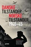 """""""Danske tilstander, norske tilstander - forskjeller og likheter under tysk okkupasjon 1940-45"""" av Hans Fredrik Dahl"""