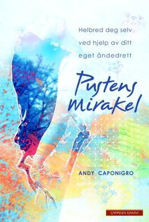 """""""Pustens mirakel - helbred deg selv ved hjelp av ditt eget åndedrett"""" av Andy Caponigro"""