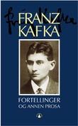 """""""Fortellinger og annen prosa utgivelser i levetiden"""" av Franz Kafka"""
