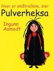 """""""Hvor er småtrollene, sier Pulverheksa"""" av Ingunn Aamodt"""