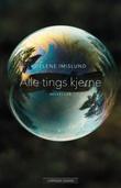 """""""Alle tings kjerne noveller"""" av Helene Imislund"""