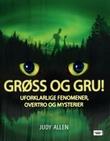 """""""Grøss og gru! - uforklarige fenomener, overtro og mysterier"""" av Judy Allen"""