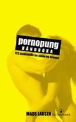 """""""Pornopung-håndboka - 123 sjekketriks for menn og kvinner"""" av Mads Larsen"""
