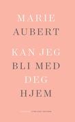 """""""Kan jeg bli med deg hjem - noveller"""" av Marie Aubert"""