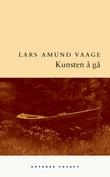 """Kunsten å gå - roman"" av Lars Amund Vaage"