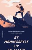 """""""Et meningsfylt liv. - tanker om hvordan du finner lykken i tilværelsen"""" av Frank Martela"""