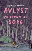 """""""Avlyst på grunn av sorg - ungdomsroman"""" av Magnhild Bruheim"""