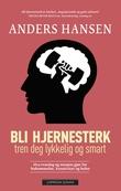 """""""Bli hjernesterk - hva trening og mosjon gjør for hukommelse, kreativitet og helse"""" av Anders Hansen"""