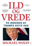 """""""Ild og vrede - på innsiden av Trumps hvite hus"""" av Michael Wolff"""