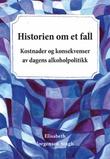 """""""Historien om et fall - kostnader og konsekvenser av dagens alkoholpolitik"""" av Elisabeth Jørgensen Singh"""