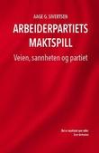 """""""Arbeiderpartiets maktspill - veien, sannheten og partiet"""" av Aage G. Sivertsen"""