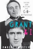 """""""Grant & I - inside and outside the Go-Betweens"""" av Robert Forster"""
