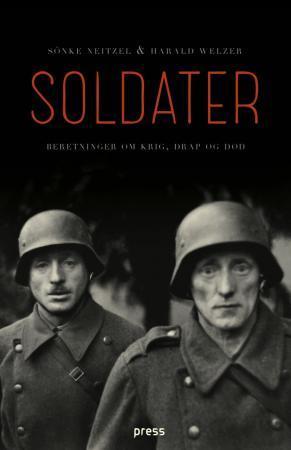 """""""Soldater - beretninger om krig, drap og død"""" av Sönke Neitzel"""