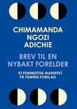 """""""Brev til en nybakt forelder - et feministisk manifest på femten punkter"""" av Chimamanda Ngozi Adichie"""