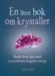 """En liten bok om krystaller - berik livet ditt med krystallenes magiske energi"" av Judy Hall"
