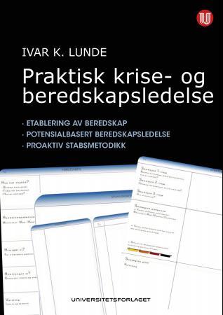 """""""Praktisk krise- og beredskapsledelse - etablering av beredskap, potensialbasert, beredskapsledelse, proaktiv stabsmetodikk"""" av Ivar Konrad Lunde"""