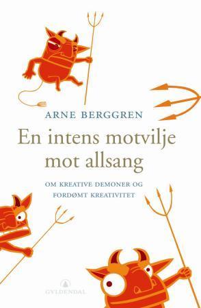 """""""En intens motvilje mot allsang - om kreative demoner og fordømt kreativitet"""" av Arne Berggren"""