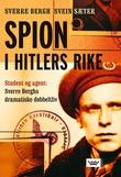 """""""Spion i Hitlers rike - student og agent: Sverre Berghs dramatiske dobbeltliv"""" av Sverre Bergh"""