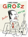 """""""Grosz Berlin-New York"""" av Lars Fiske"""