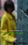 """""""Ikke forlat meg - roman"""" av Stig Sæterbakken"""