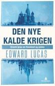 """""""Den nye kalde krigen Kremls grep om Russland og Vesten"""" av Edward Lucas"""