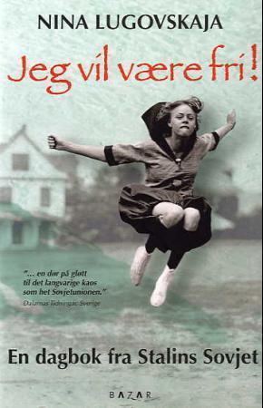 """Jeg vil være fri! - en dagbok fra Stalins Sovjet"" av Nina Lugovskaja"