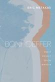 """""""Bonhoeffer - pastor, profet, spion, martyr"""" av Eric Metaxas"""