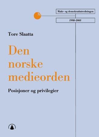 """""""Den norske medieorden - posisjoner og privilegier"""" av Tore Slaatta"""