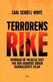 """""""Terrorens rike hvordan en voldelig sekt fra den arabiske ørken radikaliserte islam"""" av Carl Schiøtz Wibye"""