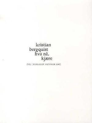 """""""Hva nå, kjære - dikt"""" av Kristian Bergquist"""