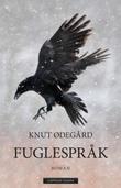 """""""Fuglespråk - Claus Hoel Kringsjås historie"""" av Knut Ødegård"""