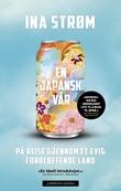 """""""En japansk vår - på reise gjennom et evig forbløffende land"""" av Ina Strøm"""