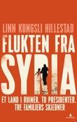 """""""Flukten fra Syria - et land i ruiner. To presidenter. Tre familiers skjebner"""" av Linn Kongsli Hillestad"""