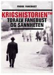 """""""Krigshistorien TM Toralv Fanebust og sannheten"""" av Frode Fanebust"""