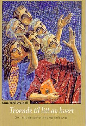 """""""Troende til litt av hvert - om religiøs sekterisme og sjelesorg"""" av Arne Tord Sveinall"""