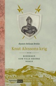 """""""Knut Alvssons krig - ridderen som ville erobre Norge"""" av Øystein Hellesøe Brekke"""