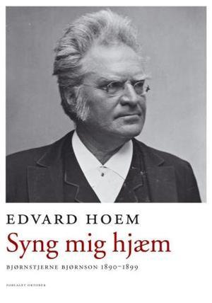 """""""Syng mig hjæm - Bjørnstjerne Bjørnson 1890-1899"""" av Edvard Hoem"""