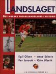 """""""Landslaget - det norske fotballandslagets historie"""" av Egil Olsen"""